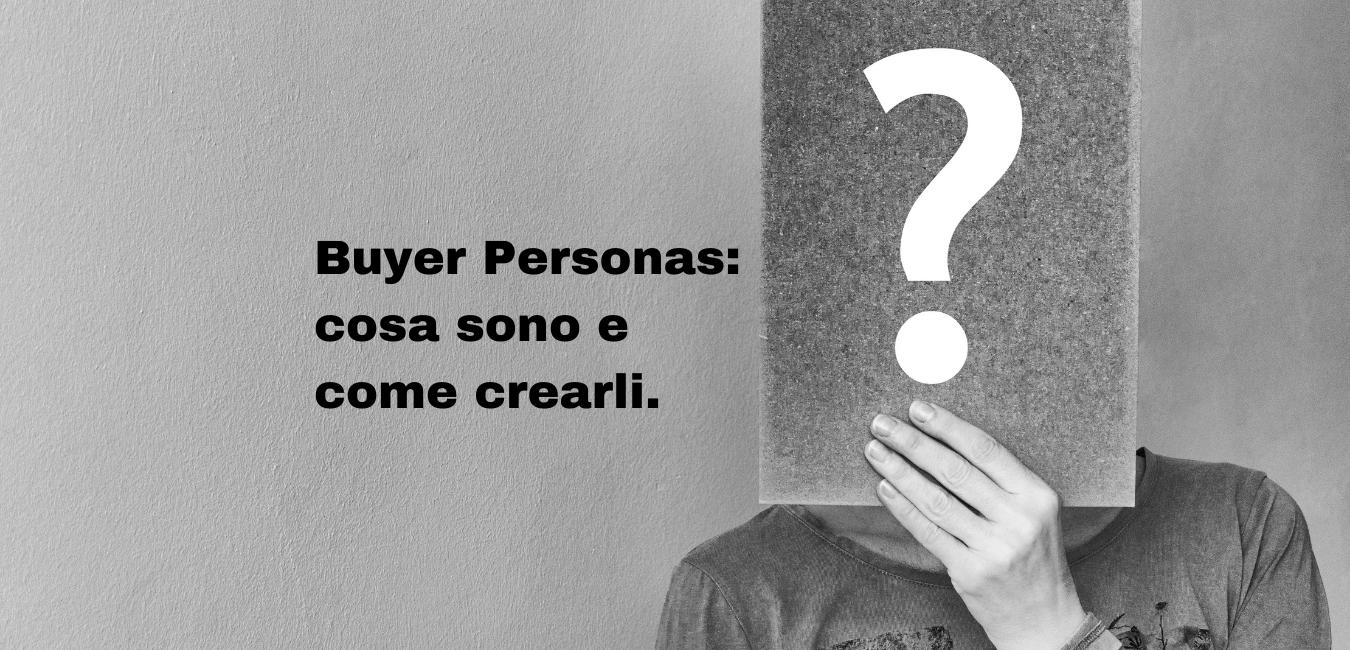 Buyer Personas: cosa sono e come crearli.